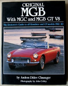 MGB - Original MGB With MGC and MGB GT V8, The Restorer's Guide to all Roadster and GT models 1962-1980